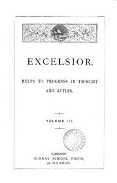 The Bible class magazine [ed. by C.H. Bateman]. [Continued as] Excelsior, helps to progress in thought and action: Volume 3