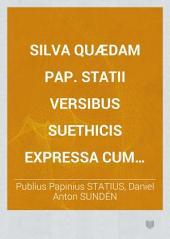 Silva quædam Pap. Statii versibus suethicis expressa cum proemio et adnotationibus. Dissertatio academica quam ... p.p. D. A. Sunden, etc. Lat. and Swed