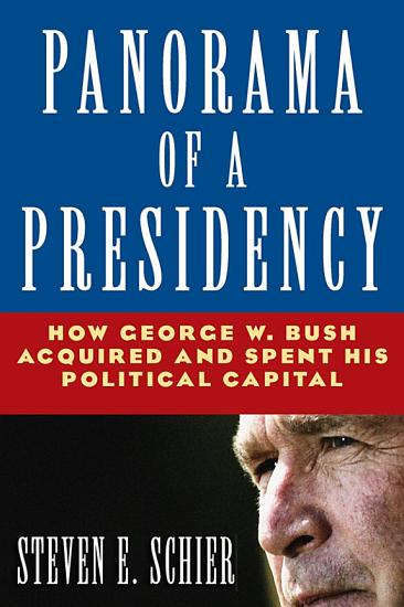 Panorama of a Presidency  How George W  Bush Acquired and Spent His Political Capital PDF