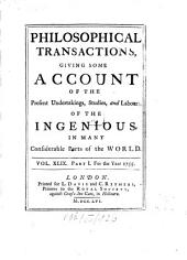 Philosophical Transactions of the Royal Society of London: Giving Some Accounts of the Present Undertakings, Studies, and Labours, of the Ingenious, in Many Considerable Parts of the World, Volume 41; Volume 49