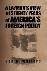 A Layman'S View of Seventy Years of America'S Foreign Policy