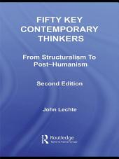 Fifty Key Contemporary Thinkers: From Structuralism to Post-Humanism, Edition 2