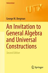 An Invitation to General Algebra and Universal Constructions: Edition 2