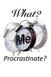 What? Me Procrastinate?: Overcoming Procrastination