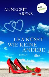 Lea küsst wie keine andere: Roman