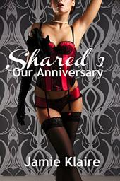 Shared 3: Our Anniversary