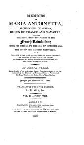 Memoirs of Maria Antoinetta, Archduchess of Austria, Queen of France and Navarre: Including Several Important Periods of the French Revolution, from Its Origin to the 16th of October, 1793, the Day of Her Majesty's Martyrdom, with a Narrative of the Trial and Martyrdom of Madame Elizabeth, the Poisoning of Louis XVII in the Temple, the Liberation of Madame Royale, Daughter of Louis XVI, and Various Subsequent Events, Volume 2