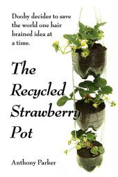 The Recycled Strawberry Pot: Dooby saves the world one hair brained idea at a time