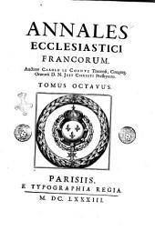 Annales ecclesiastici Francorum. Auctore Carolo Le Cointe Trecensi, congreg. Oratorij D.N. Iesu Christi presbytero: Volume 8