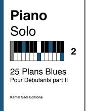 Piano Solo Vol. 2: 25 Plans Blues Pour Débutants part II