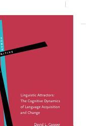 Linguistic Attractors: The cognitive dynamics of language acquisition and change