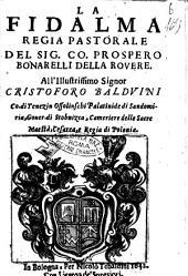 La Fidalma regia pastorale del sig. co. Prospero Bonarelli della Rouere. All' illustrissimo signor Cristoforo Balduini ..
