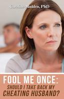 Fool Me Once  Should I Take Back My Cheating Husband  PDF