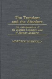 The Transient and the Absolute: An Interpretation of the Human Condition and of Human Endeavor