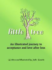 Little Tree: An illustrated journey to acceptance and love after loss