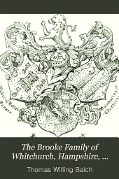 The Brooke Family of Whitchurch, Hampshire, England: Together with an Account of Acting-governor Robert Brooke of Maryland and Colonel Ninian Beall of Maryland and Some of Their Descendants