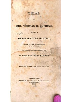 Trial of Col  Thomas H  Cushing Before a General Court Martial