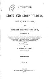 A Treatise on Stock and Stockholders, Bonds, Mortgages and General Corporation Law: Volume 2
