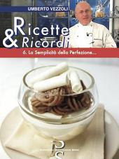Ricette & Ricordi - 6.: La Semplicità della Perfezione