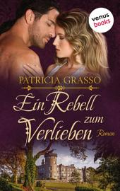 Ein Rebell zum Verlieben: Roman