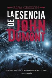 La esencia de John Dumont: Segunda parte de El hombre que nunca lo fue