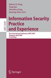 Information Security Practice and Experience: First International Conference, ISPEC 2005, Singapore, April 11-14, 2005, Proceedings