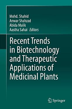 Recent Trends in Biotechnology and Therapeutic Applications of Medicinal Plants PDF