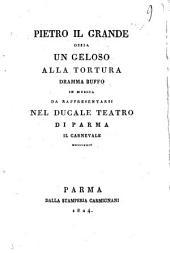 Pietro il grande ossia Un geloso alla tortura dramma buffo in musica da rappresentarsi nel Ducale Teatro di Parma il carnevale 1824