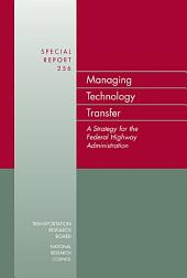 Managing Technology Transfer: A Strategy for the Federal Highway Administration -- Special Report 256