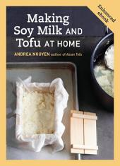 Making Soy Milk and Tofu at Home (Enhanced Edition): The Asian Tofu Guide to Block Tofu, Silken Tofu, Pressed Tofu, Yuba, and More
