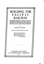 Building the Pacific Railway: The Construction-story of America's First Iron Thoroughfare Between the Missouri River and California, from the Inception of the Great Idea to the Day, May 10, 1869, when the Union Pacific and the Central Pacific Joined Tracks at Promotory Point, Utah, to Form the Nation's Transcontinental