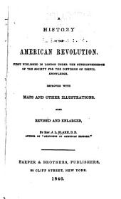 A History of the American Revolution: First Published in London Under the Superintendence of the Society for the Diffusion of Useful Knowledge. Improved with Maps and Other Illustrations