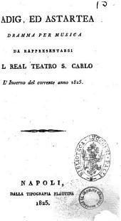 Zadig ed Astartea. Dramma per musica da rappresentarsi nel Real teatro S. Carlo l'inverno del corrente anno 1825