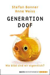 Generation Doof: Wie blöd sind wir eigentlich?