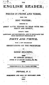 The English Reader: Or, Pieces in Prose and Verse, from the Best Writers ... with a Few Preliminary Observations on the Principles of Good Reading