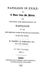 Napoleon in Exile; or, a voice from St. Helena: the opinions and reflections of Napoleon on the most important events of his life and government, in his own words : in two volumes, Volume 1
