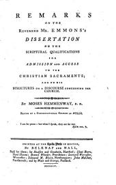 Remarks on ... Mr Emmons's Dissertation on the scriptural qualifications for admission and access to the Christian Sacraments; and on his Strictures on a discourse [by M. H.] concerning the Church