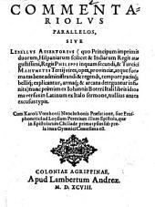 Commentariolus parallelos: s. libellus assertorius (quo principum imprim. duorum Hisp. Reg. Philippi II. et Turcici Magni Imp. Mahumetis III. vires, opes ... explicantur ...)