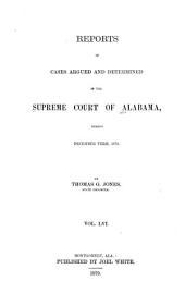 Reports of Cases Argued and Determined in the Supreme Court of Alabama: Volume 56