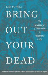 Bring Out Your Dead: The Great Plague of Yellow Fever in Philadelphia in 1793
