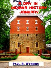 A Day in Indiana History - January: A Daily Historical Fact Collection about Indiana