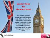 London Views For Marathon Shoes: A guide to London's photographic sites along the route of the marathon from Greenwich to Buckingham Palace!