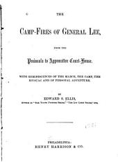 The Camp-fires of General Lee, from the Peninsula to the Appomattox Court-House: With Reminiscences of the March, the Camp, the Bivouac and of Personal Adventure