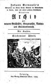 Johann Bernoulli's Archiv zur neuern Geschichte, Geographie, Natur- und Menschenkenntniß: Band 7