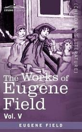 The Works of Eugene Field Vol. V: The Holy Cross and Other Tales