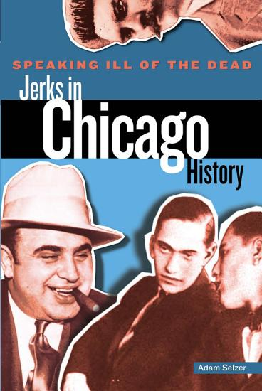 Speaking Ill of the Dead  Jerks in Chicago History PDF