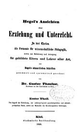 Hegel's Ansichten über Erziehung und Unterricht: Gesammelt und systematisch geordnet, Band 1
