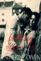 This Much Is True - PART 1 Falling (Part 1 of 3 Parts): PART 1 Falling (Part 1 of 3 Parts)