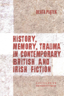 History, Memory, Trauma in Contemporary British and Irish Fiction
