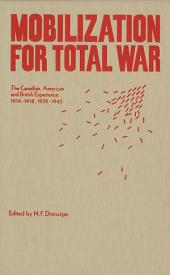 Mobilization for Total War: The Canadian, American and British Experience 1914-1918, 1939-1945